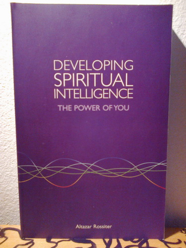 DEVELOPING SPIRITUAL INTELLIGENCE The power of you