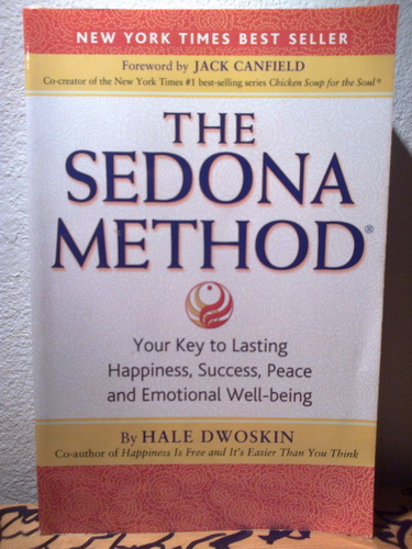 THE SEDONA METHOD Your Key to Lasting Happiness, Success, Peace and Emotional Well-being