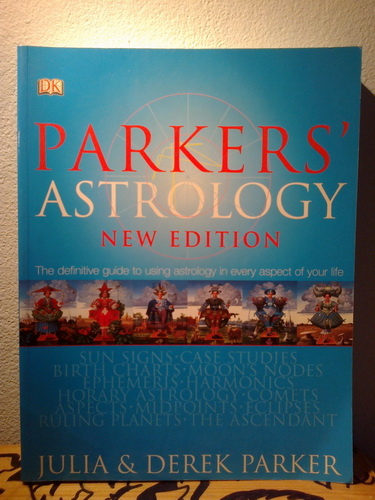 PARKERS' ASTROLOGY  The Essential Guide to Using Astrology in Your  Daily Life