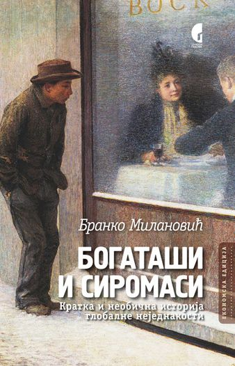Bogataši i siromasi : kratka i neobična istorija globalne nejednakosti : Branko Milanović