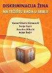 Diskriminacija žena na tržištu rada u Srbiji : Sanja Ćopić, Jasmina Nikolić, Bejan Šaćiri, Vesna Nikolić-Ristanović