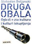Druga obala : ogledi o zlu kulture i kulturi iskupljenja : Slobodan Beljanski