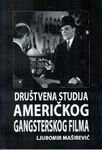 Društvena studija američkog gangsterskog filma : Ljubomir Maširević