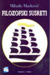 Filozofski susreti : Mihailo Marković