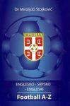 Football A-Z (Englesko - srpsko - engleski) : Miroljub Stojković