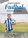 Fudbal - koraci do uspeha : Joseph A. Luxbacher