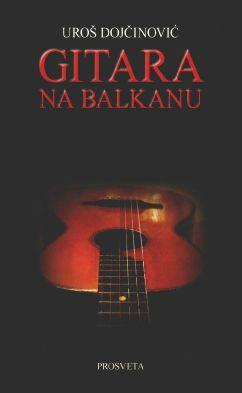 Gitara na Balkanu : od prvih tragova do 1941 : Uroš Dojčinović