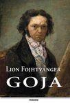 Goja ili Tegobni put saznanja : Lion Fojhtvanger
