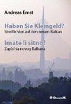 Haben Sie Kleingeld? / Imate li sitno? : Streiflichter auf den neuen Balkan / Zapisi sa novog Balkana : Andreas Ernst