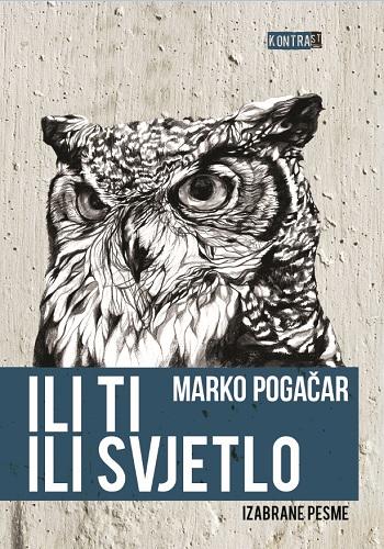 Ili ti ili svjetlo : Marko Pogačar