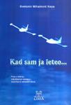 Kad sam ja leteo : Priče o letenju, zaljubljenom kanapu i biserima iz nebeskih mora - priče o ljubavi i letenju : Svetomir Kepa Mihailović