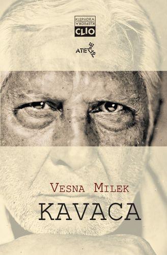 Kavaca - biografski roman : Vesna Milek
