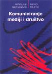 Komuniciranje, mediji i društvo : Mirko Miletić, Miroljub Radojković