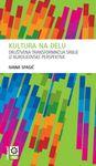Kultura na delu : društvena transformacija Srbije iz burdijeovske perspektive : Ivana Spasić