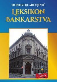 Leksikon bankarstva : sa englesko-srpskim i nemačko-srpskim rečnikom : Dobrivoje Milojević