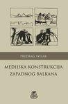 Medijska konstrukcija Zapadnog Balkana : Predrag Svilar
