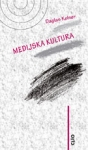 Medijska kultura : Studije kulture, identitet i politika između modernizma i postmodernizma : Daglas Kelner