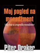 Moj pogled na menadžment : Izbor iz dela o menadžmentu Pitera Drakera : Piter Draker