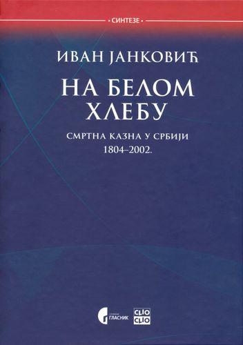 Na belom hlebu : smrtna kazna u Srbiji 1804-2002. : Ivan Janković