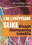 (Ne)potpisane slike : dizajn štampanog tekstila : Ana Aksentijević-Jelić