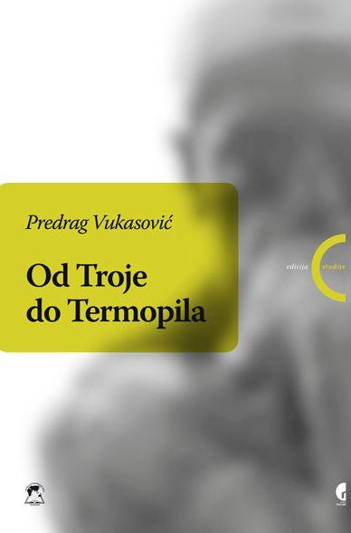 Od Troje do Termopila - kako su stranci postali varvari : Predrag Vukasović
