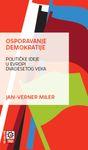 Osporavanje demokratije : političke ideje u Evropi dvadesetog veka : Jan-Verner Miler