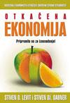 Otkačena ekonomija : radoznali ekonomista otkriva skrivenu stranu stvarnosti : Stiven Dž. Dabner, Stiven D. Levit