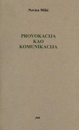 Provokacija kao komunikacija : 4 predavanja : Novica Milić