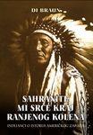 Sahranite mi srce kraj Ranjenog kolena : Indijanci o istoriji američkog zapada : Di Braun
