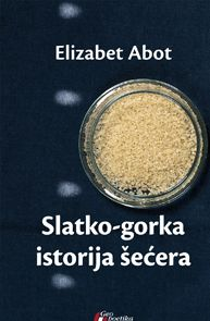 Slatko-gorka istorija šećera : Elizabet Abot