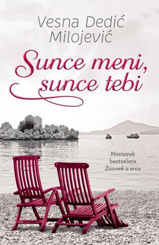 """Sunce meni, sunce tebi : nastavak romana """"Zauvek u srcu"""" : Vesna Dedić"""