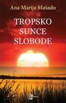 Tropsko sunce slobode : Ana Marija Mašado
