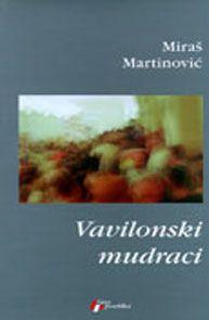 Vavilonski mudraci : Miraš Martinović