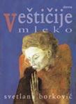 Veštičije mleko : Svetlana Borković