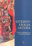 Vitezovi Kralja Artura : priče prepričao Henri Gilbert : Henri Gilbert