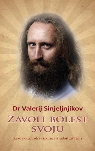 Zavoli bolest svoju : kako postati zdrav, spoznavši radost življenja : Valerij Sinjeljnjikov