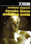 Ženske ikone antičkog sveta : Svetlana Slapšak