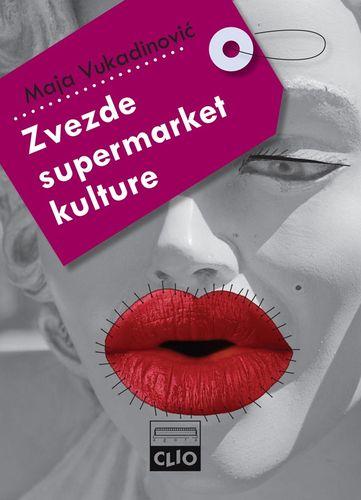 Zvezde supermarket kulture : medijska slava u potrošačkom društvu : Maja Vukadinović